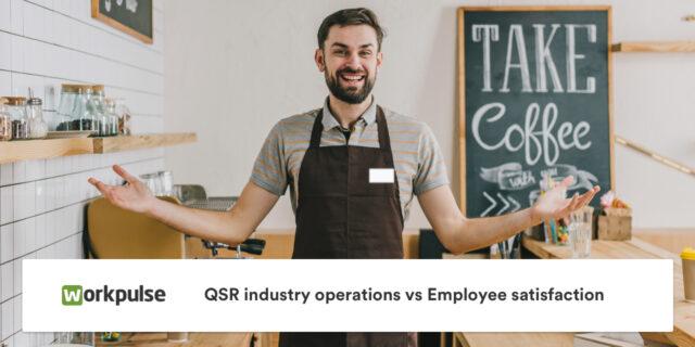 QSR industry operations vs Employee satisfaction