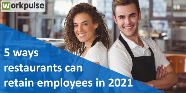 5 Ways Restaurants Can Retain Employees in 2021