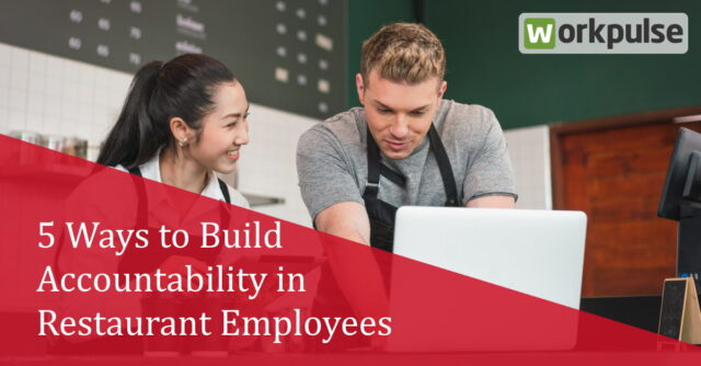 5 Ways To Build Accountability In Restaurant Employees