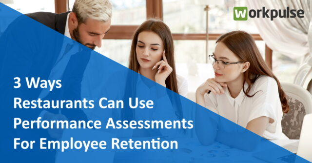 3 Ways Restaurants Can Use Performance Assessments for Employee Retention