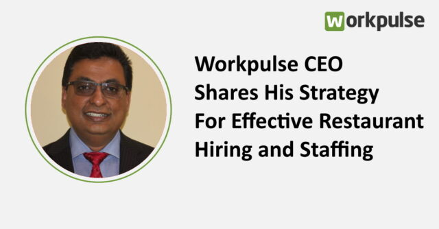 Workpulse CEO Shares His Strategy For Effective Restaurant Hiring and Staffing